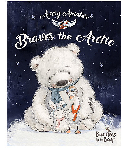 Bunnies By The Bay Avery the Aviator Braves the Arctic Book
